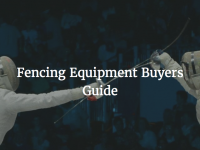 Buyers Guide to Fencing Equipment
